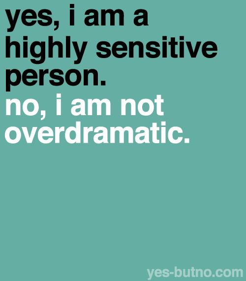 yes-butno: Read more about HSPs here. HSPs have the innate trait of high psychological sensitivity. It isn't just about being shy (30% of HSPs are extroverts), but you are highly sensitive and can be easily overwhelmed, and sometimes you need to have time alone. Other peoples' moods affect you, and you pick up on subtle details.