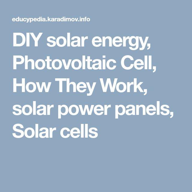 DIY solar energy, Photovoltaic Cell, How They Work, solar power panels, Solar cells