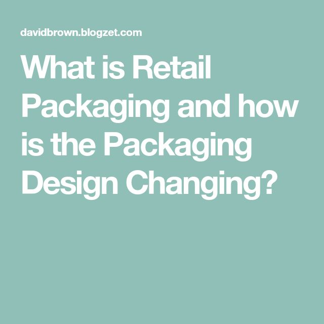 What is Retail Packaging and how is the Packaging Design Changing?