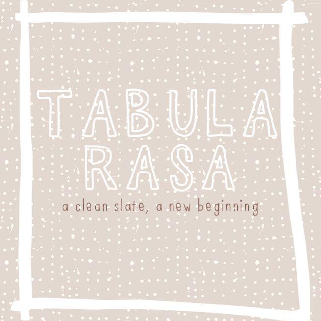 Tabula Rasa- a clean slate,  new beginning. Www.simplysincere.com