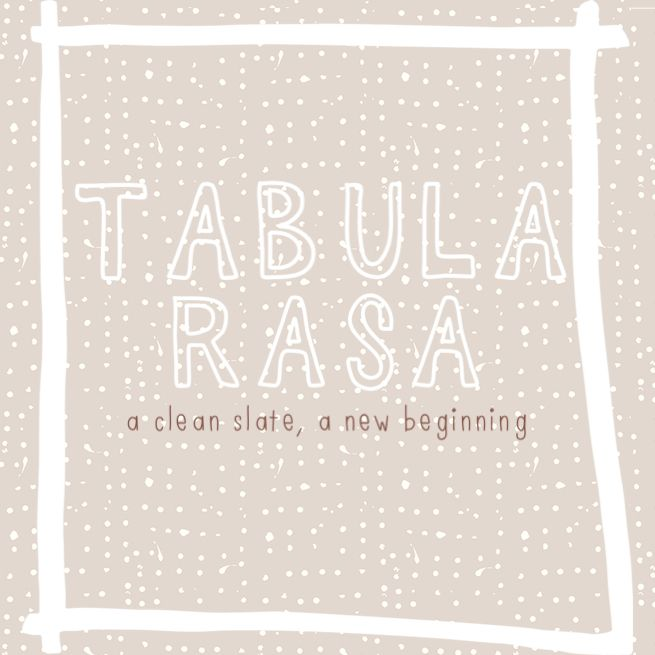 a clean slate, a new beginning! tabula rasa