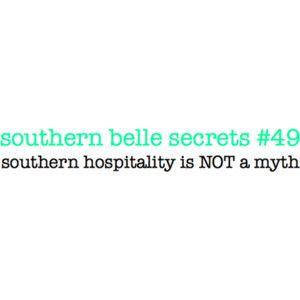 Southern Hospitality (amen). Southern Belle Secrets