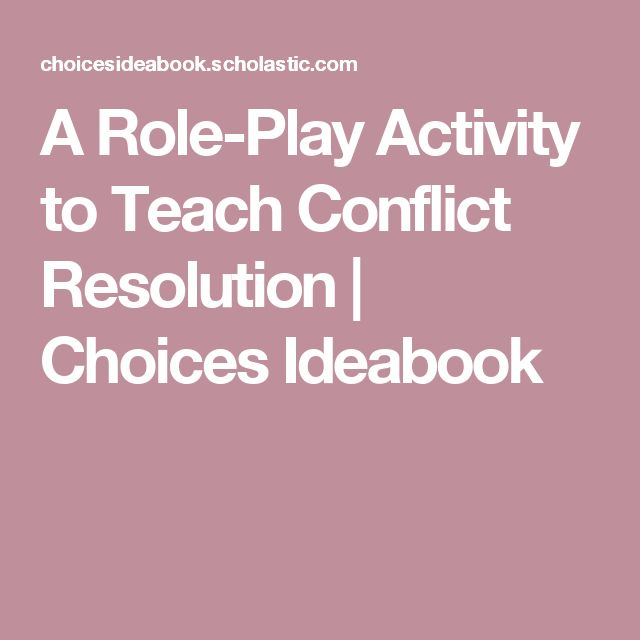 A Role-Play Activity to Teach Conflict Resolution | Choices Ideabook