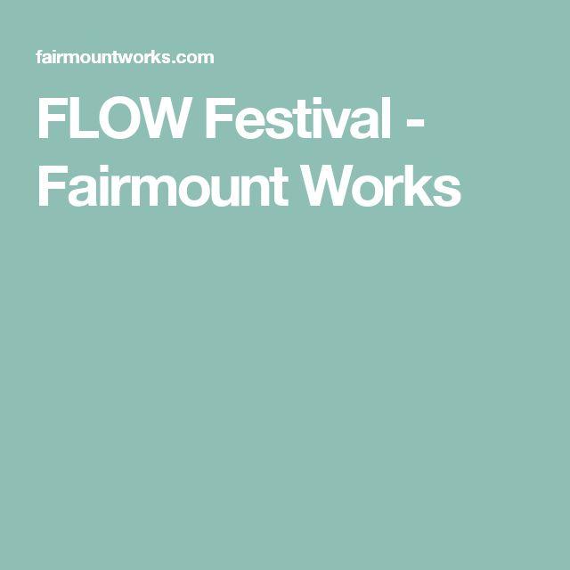 FLOW Festival - Fairmount Works