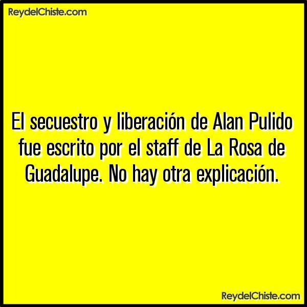 El secuestro y liberación de Alan Pulido fue escrito por el staff de La Rosa de Guadalupe. No hay otra explicación.