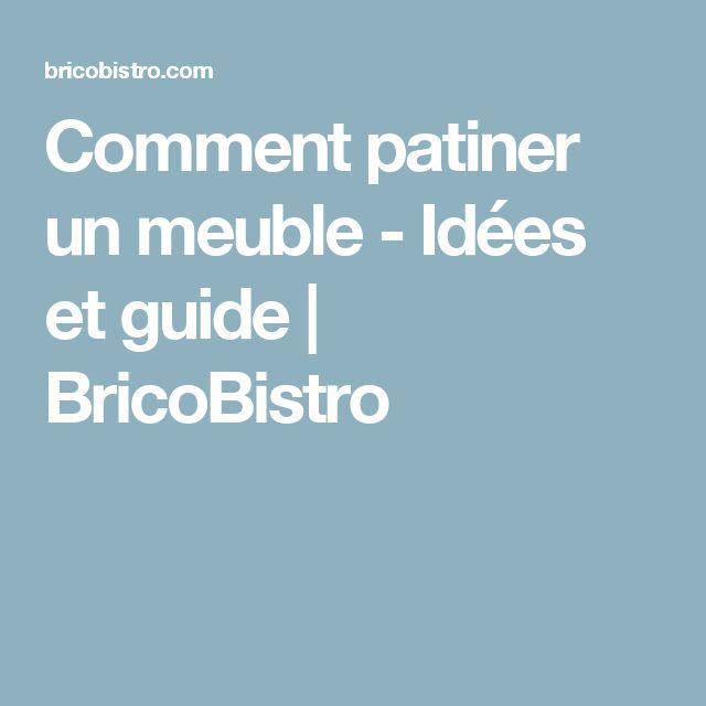 Comment patiner un meuble - Idées et guide    BricoBistro