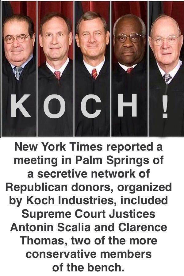 When you are buying republicans why stop at just politicians? THE DIRTY CORRUPT FIVE Supreme Court Judges!