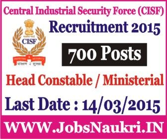 Central Industrial Security Force (CISF) Recruitment 2015 : Head Constable / Ministerial – 700 Posts  Last Date : 14/03/2015  Head Constable/Ministerial  http://jobsnaukri.in/central-industrial-security-forcecisf-recruitment-2015-head-constableministerial-700-posts/
