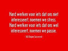 Hard werken voor iets dat ons niet interesseert, noemen we stress. Hard werken voor iets dat ons wel interesseert, noemen we passie.