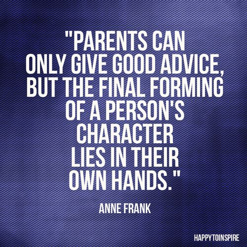 Anne Frank quote about taking responsibility for your actions and who you are. I know our parents shape up into the people that we are- but eventually we are the ones who choose to be good or to be evil. Hard to accept sometimes.