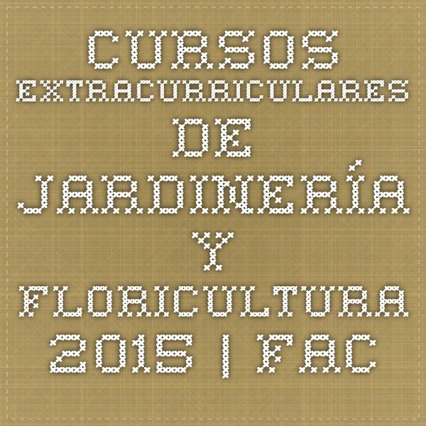 Cursos Extracurriculares de Jardinería y Floricultura 2015 | Facultad de Agronomía