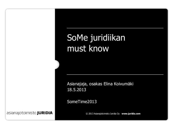 SomeTime2013 Elina Koivumäki Sosiaalisen median juridiikkaa tietoisku 18-05-2013 by ElinaKoivumaki via slideshare
