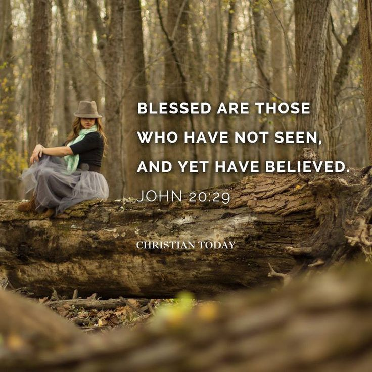 "Jesus said to him, ""Because you have seen Me, have you believed? Blessed are they who did not see, and yet believed."""