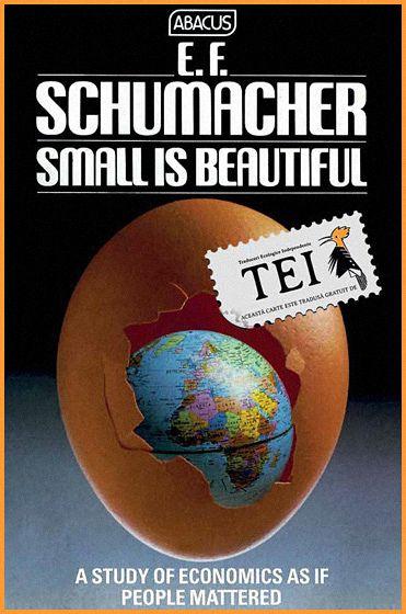 E.F. Schumacher – Mic înseamnă frumos. Economie cu chip uman
