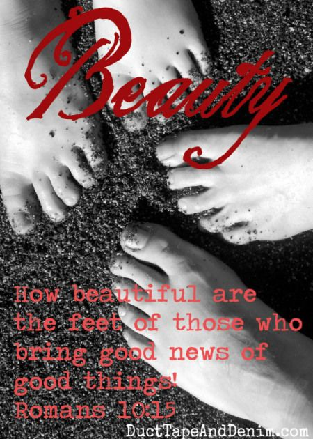 How beautiful are the feet of them who bring good news Romans 10 15 | DuctTapeAndDenim.com