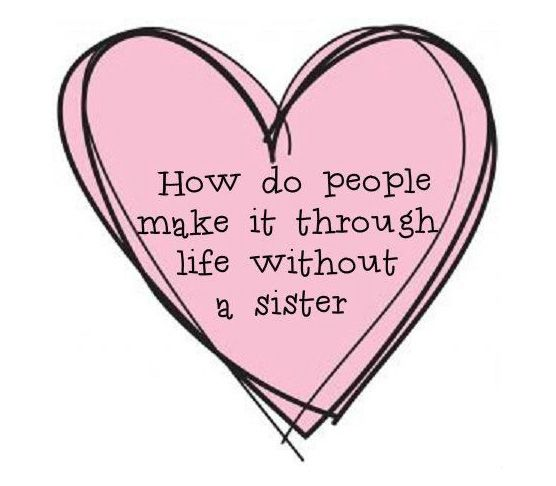 How do people make it through life without a sister