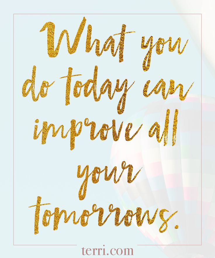 What you do today can improve all your tomorrows. For more weekly podcast, motivational quotes and biblical, faith teachings as well as success tips, follow Terri Savelle Foy on Pinterest, Instagram, Facebook, Youtube or Twitter!