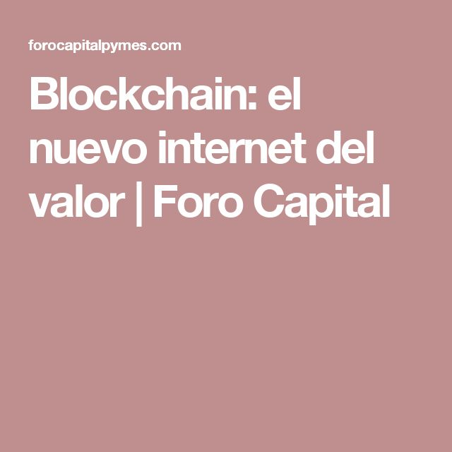 Blockchain: el nuevo internet del valor | Foro Capital
