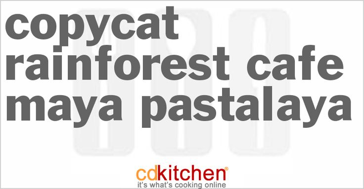 Rainforest Cafe Maya Pastalaya from CDKitchen.com