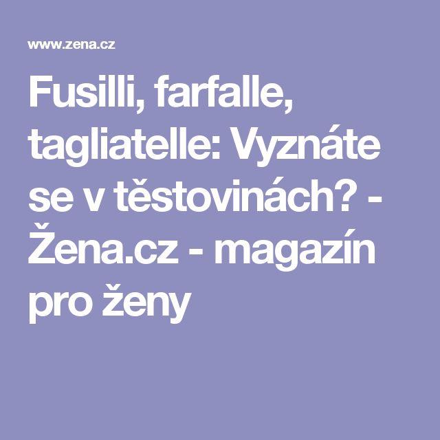Fusilli, farfalle, tagliatelle: Vyznáte se v těstovinách? - Žena.cz - magazín pro ženy