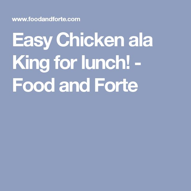 Easy Chicken ala King for lunch! - Food and Forte