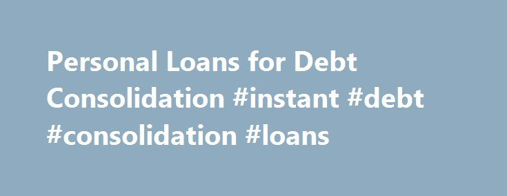 Personal Loans for Debt Consolidation #instant #debt #consolidation #loans http://memphis.remmont.com/personal-loans-for-debt-consolidation-instant-debt-consolidation-loans/  # Estimated loan offers for $10,000 With a debt consolidation loan, a lender issues a single personal loan that you use to pay off other debts, such as balances on high-interest credit cards. You'll pay fixed, monthly installments to the lender for a set time period, typically two to five years. The interest rate…