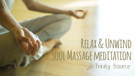 Relax & Unwind Soul Massage meditation by Trinity   Trinity's Conscious Kitchen