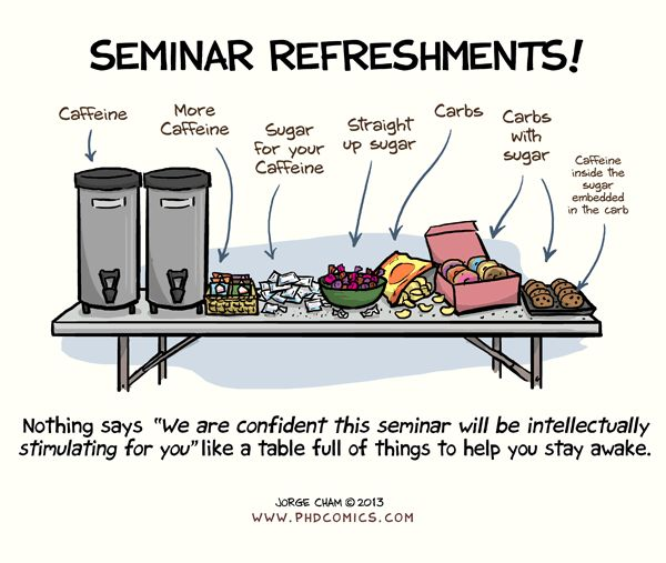 Seminar Refreshments - PhDComics.com <-- my sustenance for half the meetings I attend too!