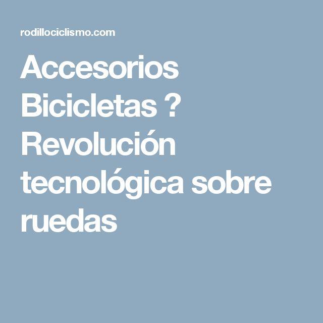Accesorios Bicicletas → Revolución tecnológica sobre ruedas