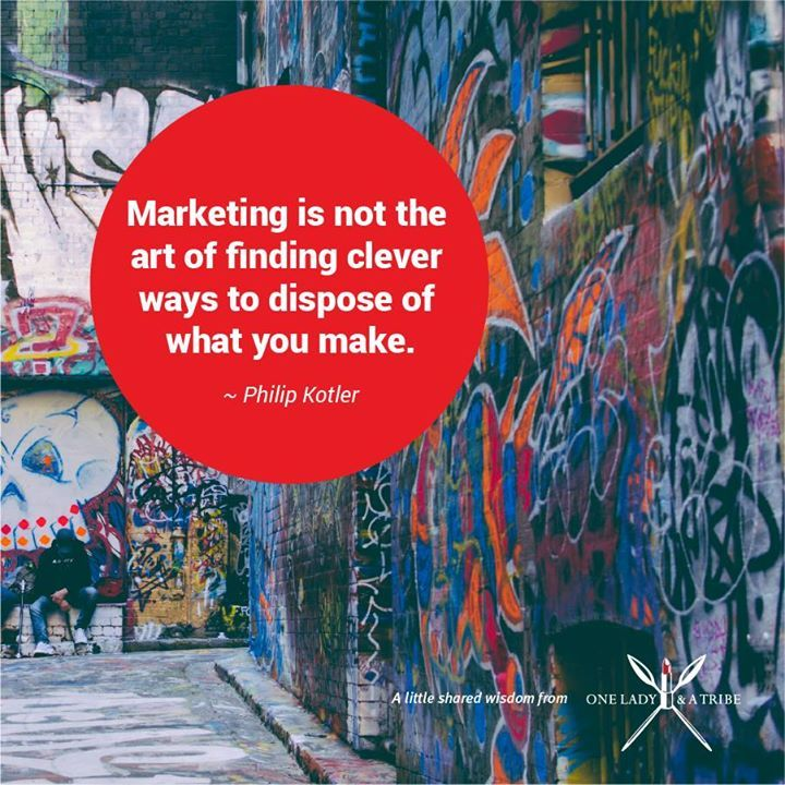 Marketing is not the art of finding clever ways to dispose of what you make. Philip Kotler