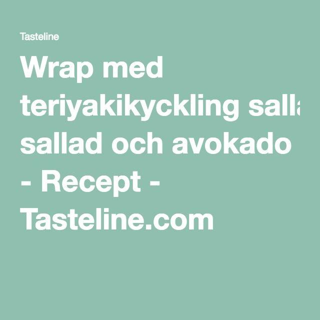 Wrap med teriyakikyckling sallad och avokado - Recept - Tasteline.com
