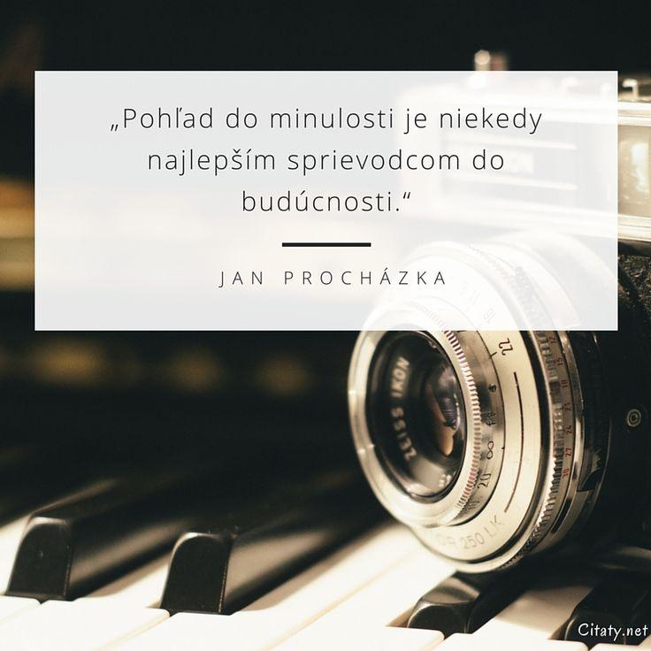 Pohľad do minulosti je niekedy najlepším sprievodcom do budúcnosti. - Jan Procházka #budúcnosť #minulosť