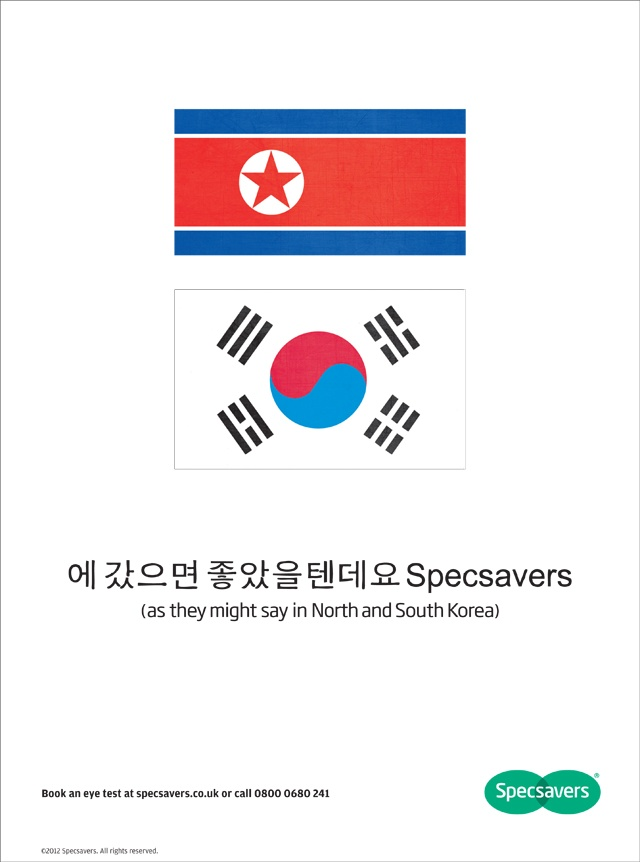 """British opticians Specsavers capitalises on the Korean Olympic flag debacle with this cheeky ad. It appeared in newspapers days after the North Korean women's football team walked off the pitch at their Olympic match because their images were shown on a screen beside a South Korean flag. The caption reads: """"Should've gone to Specsavers""""."""