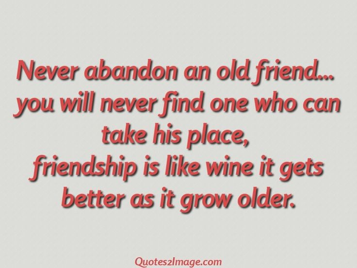 Never abandon an old friend
