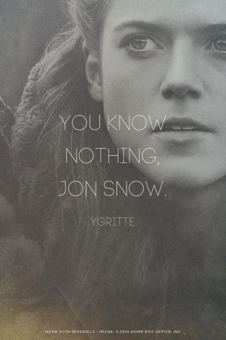 You know nothing, Jon Snow. - Ygritte | khaleesi1982 made this with GameOfThronesQuoteMaker.com