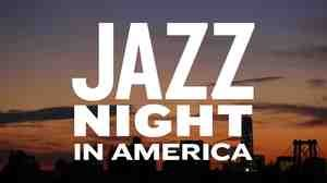 JAZZ NIGHT IN AMERICA-.A public radio program, a video concert webcast series, and a new online home for the music, from NPR Music, WBGO and Jazz at Lincoln Center.