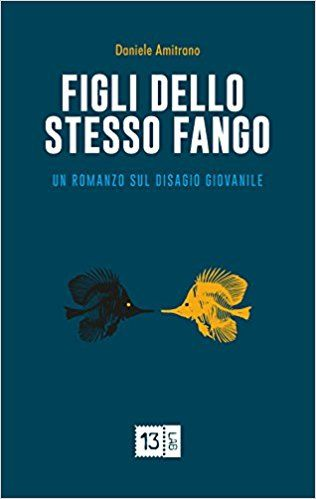 """""""Figli dello stesso fango""""di Daniele Armitrano. Un romanzo sul disagio giovanile."""