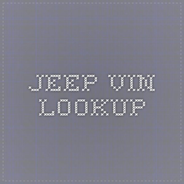 Jeep Vin Lookup Jeep Jeep Mods Supportive