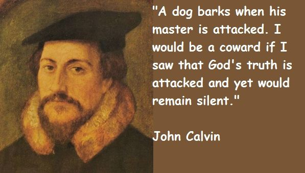 like a dog who barks when his master is attacked... - John Calvin    the reason why Christians are vocal against false teachings and teachers like Joel Osteen, Benny Hinn, Bill Johnson and Kris Vallotton of Bethel, Joseph Prince,