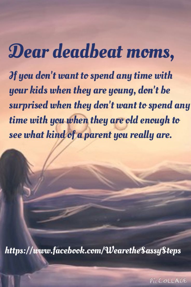Deadbeat moms. Some mothers are so self-centered! I truly do not understand how they shirk their parenting responsibilities and expect their parents or other family members to raise their children!