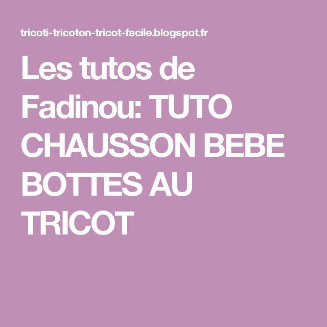 Les tutos de Fadinou  TUTO CHAUSSON BEBE BOTTES AU TRICOT   tricot    Pinterest   Tuto chausson bebe, Chaussons bébé et Le tricot af7a60618a9