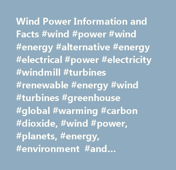 Wind Power Information and Facts #wind #power #wind #energy #alternative #energy #electrical #power #electricity #windmill #turbines #renewable #energy #wind #turbines #greenhouse #global #warming #carbon #dioxide, #wind #power, #planets, #energy, #environment #and #conservation, #earth http://texas.remmont.com/wind-power-information-and-facts-wind-power-wind-energy-alternative-energy-electrical-power-electricity-windmill-turbines-renewable-energy-wind-turbines-greenhouse-global-warming-ca…