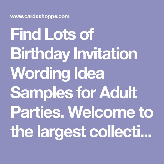 Find Lots of Birthday Invitation Wording Idea Samples for Adult Parties. Welcome to the largest collection of 25th, 30th, 40th, 50th, 60th, 75th, 90th, surprise birthday party invitation wording samples online, for your exclusive use at CardsShoppe.com