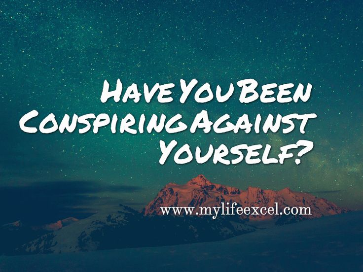 Have You Been Conspiring Against Yourself?   Intentional Excellence http://www.mylifeexcel.com/conspiring-yourself/