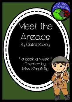 A book a week: Meet the ANZACs by Claire SaxbyActivities by Miss Simplicity Aimed at around Grade 3 and 4Read the book daily and complete an activity a day.  You choose from the selection below!1.  Sequencing  students cut and sequence story events  2 versions available 2.