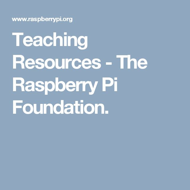 Teaching Resources - The Raspberry Pi Foundation.