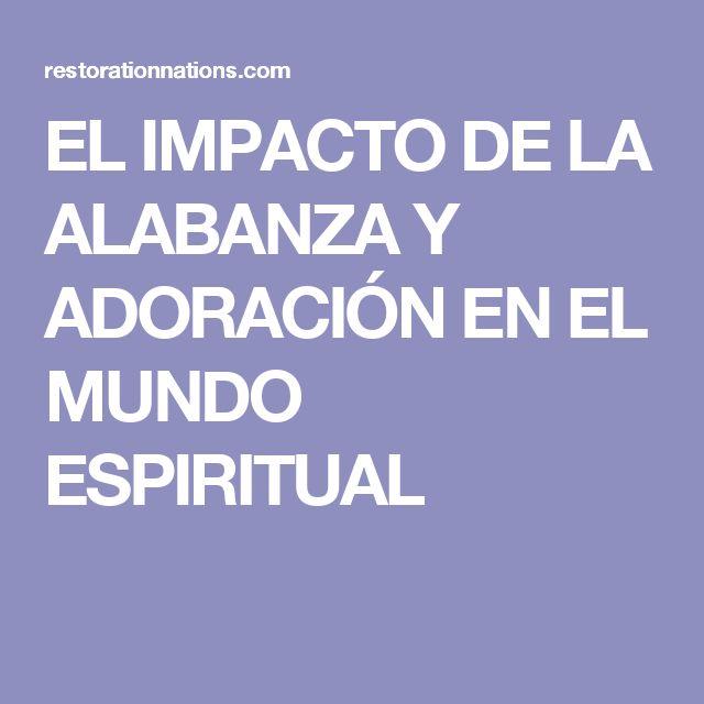 EL IMPACTO DE LA ALABANZA Y ADORACIÓN EN EL MUNDO ESPIRITUAL