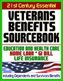 21st Century Essential Veterans Benefits Sourcebook: Complete Coverage of Education Benefits the GI Bill Home Loan Programs Life Insurance Programs  Care  Including Dependents and Survivors