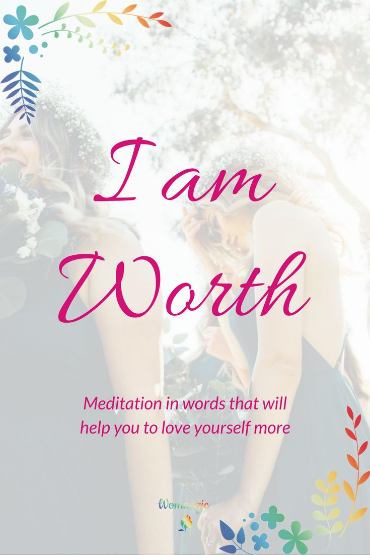 I am Worth. Meditation in words that will help you to love yourself much more | Self-love | Women self-love | Self-love help | Self love ideas | Self love meditation | Self care | Mindset | Positive | Mindfulness | Self care routine | Self care ideas | Self care activities | Self care kit | Self care for women | Self care depression | Self care list | Self love practice | Self love Confidence | Self love Routine