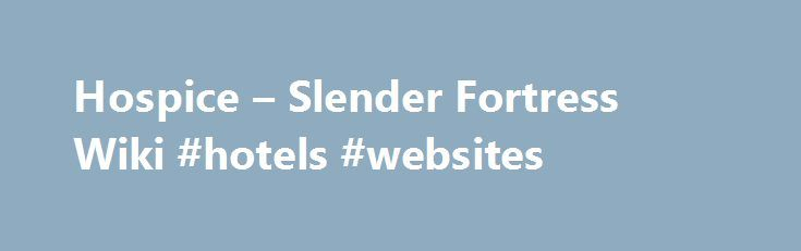 Hospice – Slender Fortress Wiki #hotels #websites http://hotels.remmont.com/hospice-slender-fortress-wiki-hotels-websites/  #hospice wiki # Hospice Contents Information Edit Hospice is the second map in the Slenderman's Shadow series. The player is a female in this game, like the original Slender and unlike Sanatorium. where the character is a male. While being chased by Slender Man. she must collect 8 pieces of paper, each containing 2 lines [...]Read More...